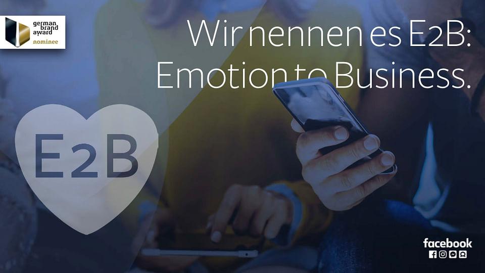 Facebook. Aus B2B wird E2B: Emotion to Business.